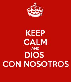 Poster: KEEP CALM AND DIOS  CON NOSOTROS