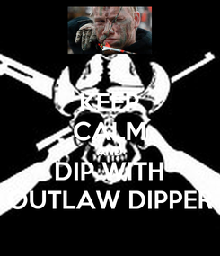 Poster: KEEP CALM AND DIP WITH OUTLAW DIPPER