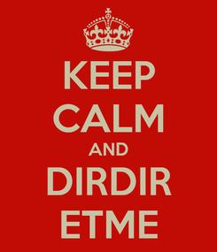 Poster: KEEP CALM AND DIRDIR ETME