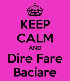 Poster: KEEP CALM AND Dire Fare Baciare
