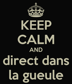 Poster: KEEP CALM AND direct dans la gueule