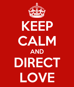 Poster: KEEP CALM AND DIRECT LOVE