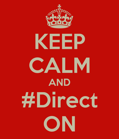 Poster: KEEP CALM AND #Direct ON