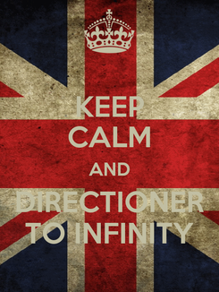 Poster: KEEP CALM AND DIRECTIONER TO INFINITY