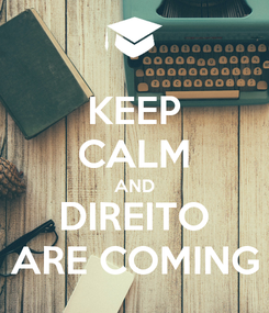 Poster: KEEP CALM AND DIREITO ARE COMING