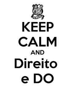 Poster: KEEP CALM AND Direito  e DO