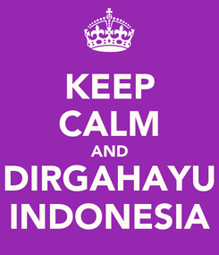 Poster: KEEP CALM AND DIRGAHAYU INDONESIA