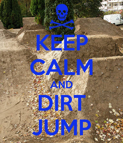 Poster: KEEP CALM AND DIRT JUMP