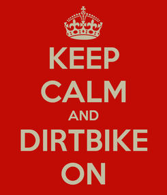 Poster: KEEP CALM AND DIRTBIKE ON