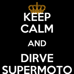 Poster: KEEP CALM AND DIRVE SUPERMOTO