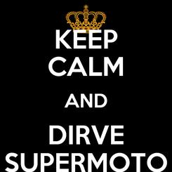 Poster: KEEP CALM AND DIRVE SUPERMOTO