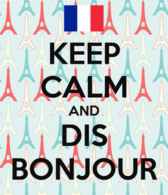 Poster: KEEP CALM AND DIS BONJOUR