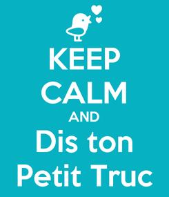 Poster: KEEP CALM AND Dis ton Petit Truc