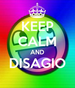 Poster: KEEP CALM AND DISAGIO