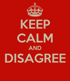 Poster: KEEP CALM AND DISAGREE