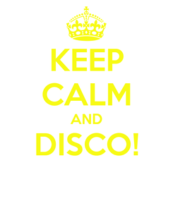 Poster: KEEP CALM AND DISCO!
