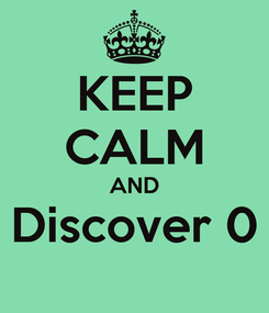Poster: KEEP CALM AND Discover 0