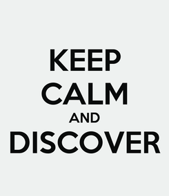 Poster: KEEP CALM AND DISCOVER