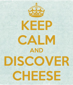 Poster: KEEP CALM AND DISCOVER CHEESE