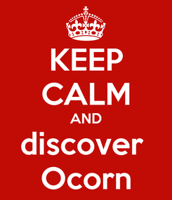 Poster: KEEP CALM AND discover  Ocorn