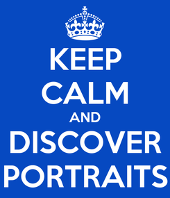 Poster: KEEP CALM AND DISCOVER PORTRAITS