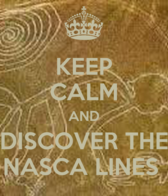 Poster: KEEP CALM AND DISCOVER THE NASCA LINES