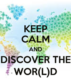 Poster: KEEP CALM AND DISCOVER THE WOR(L)D