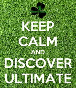 Poster: KEEP CALM AND DISCOVER ULTIMATE