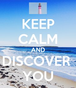 Poster: KEEP CALM AND DISCOVER  YOU