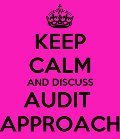 Poster: KEEP CALM AND DISCUSS AUDIT  APPROACH