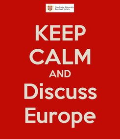 Poster: KEEP CALM AND Discuss Europe