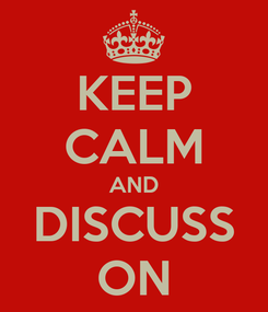 Poster: KEEP CALM AND DISCUSS ON
