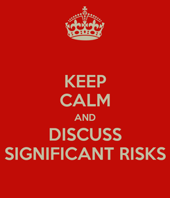 Poster: KEEP CALM AND DISCUSS SIGNIFICANT RISKS