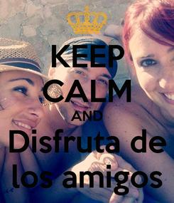 Poster: KEEP CALM AND Disfruta de los amigos