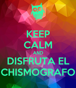 Poster: KEEP CALM AND DISFRUTA EL CHISMOGRAFO