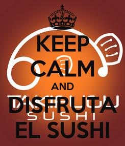 Poster: KEEP CALM AND DISFRUTA EL SUSHI