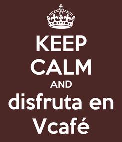 Poster: KEEP CALM AND disfruta en Vcafé
