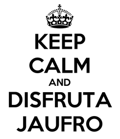 Poster: KEEP CALM AND DISFRUTA JAUFRO