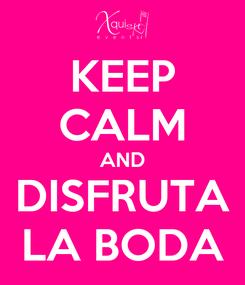 Poster: KEEP CALM AND DISFRUTA LA BODA