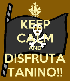 Poster: KEEP CALM AND DISFRUTA TANINO!!