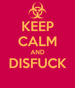 Poster: KEEP CALM AND DISFUCK