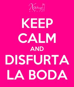 Poster: KEEP CALM AND DISFURTA LA BODA