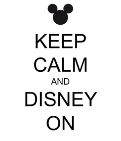 Poster: KEEP CALM AND DISNEY ON