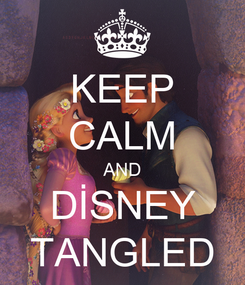 Poster: KEEP CALM AND DİSNEY TANGLED