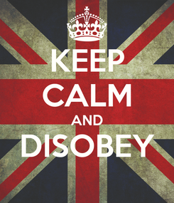 Poster: KEEP CALM AND DISOBEY