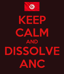Poster: KEEP CALM AND DISSOLVE ANC