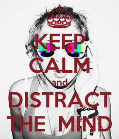 Poster: KEEP CALM and DISTRACT THE  MIND