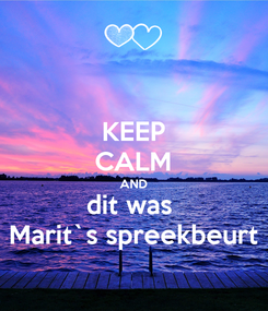 Poster: KEEP CALM AND dit was  Marit`s spreekbeurt