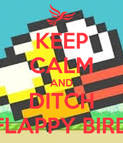 Poster: KEEP CALM AND DITCH FLAPPY BIRD