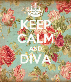 Poster: KEEP CALM AND DIVA